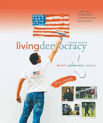 Living Democracy, 2010 Update, Brief California Edition by Joanne Connor Green, Christopher Smith, Milton Clarke, Daniel M. Shea