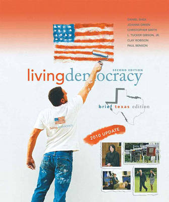 Living Democracy, 2010 Update, Brief Texas Edition by Daniel M. Shea, Joanne Connor Green, Christopher Smith, L. Tucker Gibson
