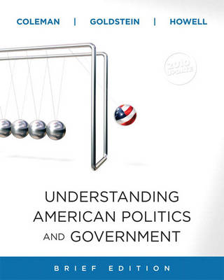 Understanding American Politics and Government, 2010 Update, Brief Edition by John J. Coleman, Kenneth M. Goldstein, William G. Howell