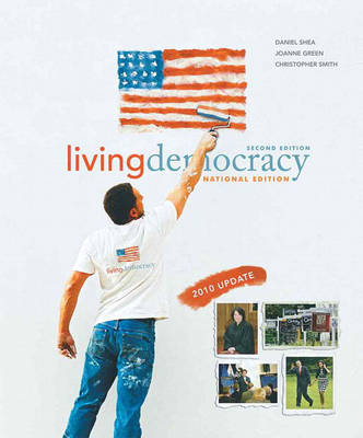 Living Democracy, 2010 Update Edition, National Version by Daniel M. Shea, Joanne Connor Green, Christopher E. Smith