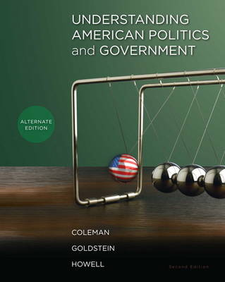 Understanding American Politics and Government, Alternate Edition by John J. Coleman, Kenneth M. Goldstein, William G. Howell