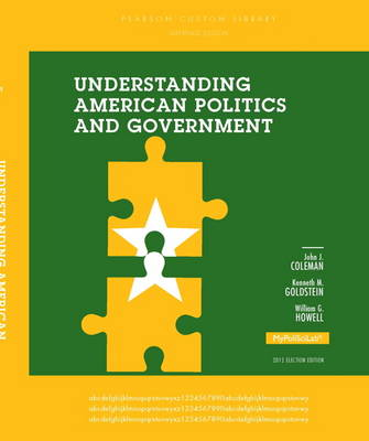 Understanding American Politics and Government by John J. Coleman, Kenneth M. Goldstein, William G. Howell