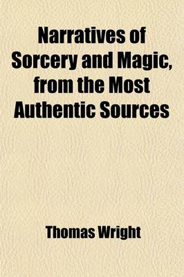 Narratives of Sorcery and Magic, from the Most Authentic Sources by Thomas Wright