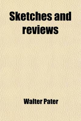 Sketches and Reviews by Walter Pater