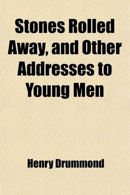 Stones Rolled Away, and Other Addresses to Young Men by Henry Drummond