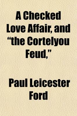 A Checked Love Affair, and The Cortelyou Feud by Paul Leicester Ford