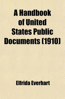 A Handbook of United States Public Documents by Elfrida Everhart
