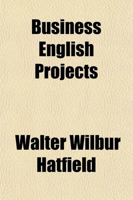 Business English Projects by Walter Wilbur Hatfield