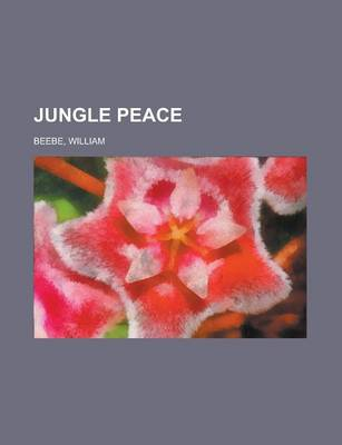 Jungle Peace by William Beebe