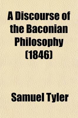 A Discourse of the Baconian Philosophy by Samuel Tyler