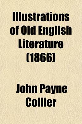 Illustrations of Old English Literature (1866) by John Payne Collier
