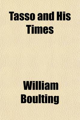 Tasso and His Times by William Boulting