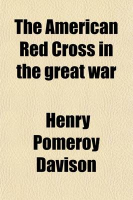 The American Red Cross in the Great War by Henry Pomeroy Davison