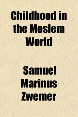 Childhood in the Moslem World by Samuel Marinus Zwemer
