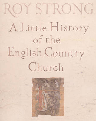 A Little History Of The English Country Church by Roy Strong