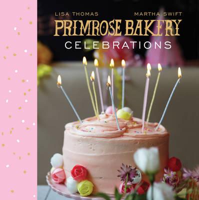 Primrose Bakery Celebrations by Martha Swift, Lisa Thomas