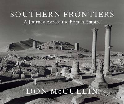 Southern Frontiers A Journey Across the Roman Empire by Don McCullin