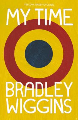 Bradley Wiggins: My Time An Autobiography by Bradley Wiggins