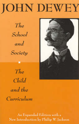 Child and the Curriculum by John Dewey, Philip W. Jackson