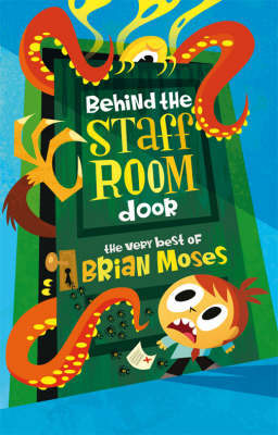 Behind the Staffroom Door the Very Best Of- by Brian Moses
