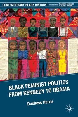 Black Feminist Politics from Kennedy to Clinton by Duchess Harris