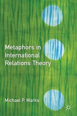 Metaphors in International Relations Theory by Michael P. Marks