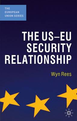 The US-EU Security Relationship The Tensions between a European and a Global Agenda by Wyn Rees