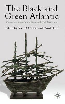 Black and Green Atlantic Cross-currents of the African and Irish Diasporas by Peter D. O'Neill