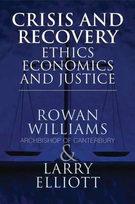 Crisis and Recovery Ethics, Economics and Justice by Dr. Rowan Williams, Larry Elliott