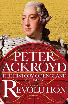Cover for Revolution A History of England Volume IV by Peter Ackroyd