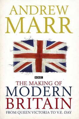 The Making of Modern Britain by Andrew Marr