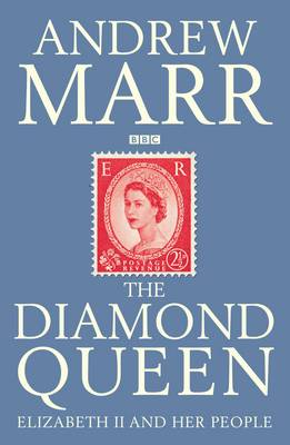 The Diamond Queen : Elizabeth II and Her People by Andrew Marr