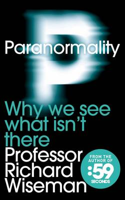 Paranormality : Why We See What Isn't There by Professor Richard Wiseman