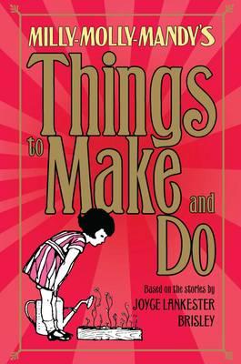 Milly-Molly-Mandy's Things to Make and Do by Joyce Lankester Brisley, Samantha Hay