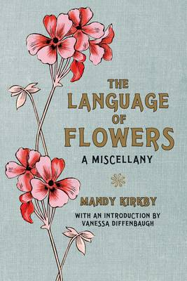 The Language of Flowers: A Miscellany by Mandy Kirkby, Vanessa Diffenbaugh