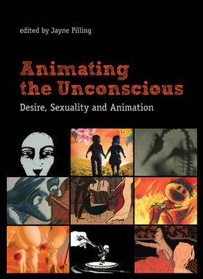Animating the Unconscious Desire, Sexuality, and Animation by Jayne Pilling