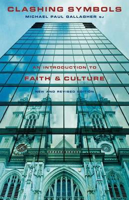 Clashing Symbols An Introduction to Faith and Culture by Michael Paul Gallagher