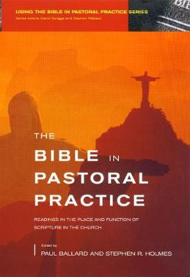 Bible in Pastoral Practice Readings in the Place and Function of Scripture in the Church by Paul H. Ballard