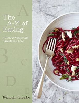 The A-Z of Eating A Flavour Map for the Adventurous Cook by Felicity Cloake