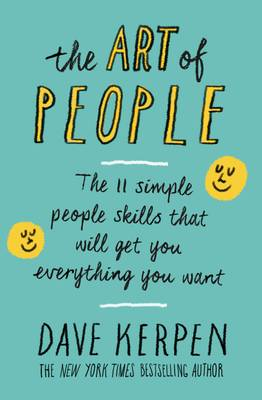 The Art of People The 11 Simple People Skills That Will Get You Everything You Want by Dave Kerpen