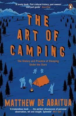 The Art of Camping The History and Practice of Sleeping Under the Stars by Matthew De Abaitua