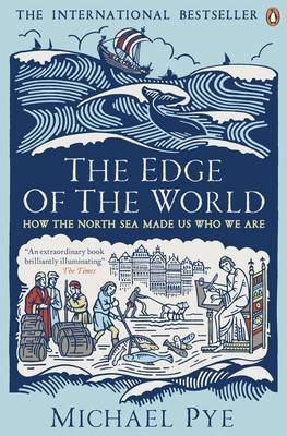 The Edge of the World How the North Sea Made Us Who We are by Michael Pye