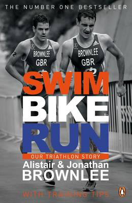 Swim, Bike, Run Our Triathlon Story by Alistair Brownlee, Jonathan Brownlee