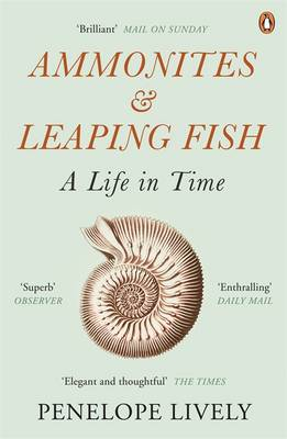 Ammonites and Leaping Fish A Life in Time by Penelope Lively