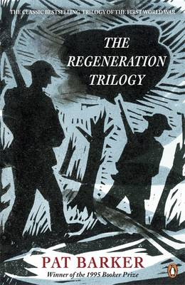 The Regeneration Trilogy Regeneration; The Eye in the Door; The Ghost Road by Pat Barker