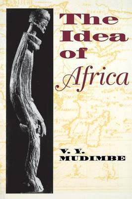 The Idea of Africa African Systems of Thought by V.Y. Mudimbe