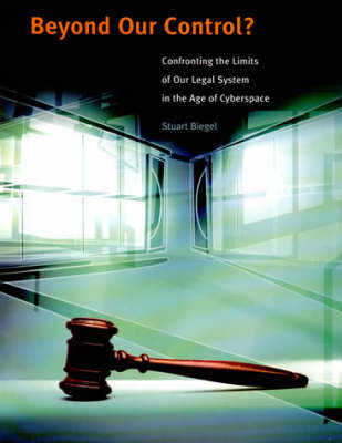 Beyond Our Control? Confronting the Limits of Our Legal System in the Age of Cyberspace by Stuart Biegel