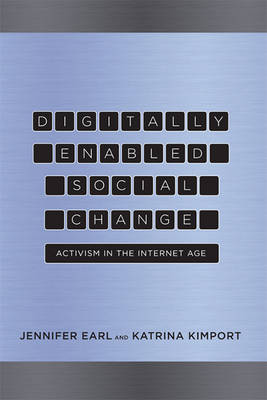 Digitally Enabled Social Change Activism in the Internet Age by Jennifer Earl, Katrina Kimport