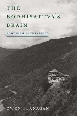 The Bodhisattva's Brain Buddhism Naturalized by Owen (Duke University) Flanagan