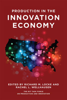 Production in the Innovation Economy by Richard M. Locke